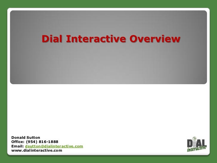 Dial Interactive OverviewDonald SuttonOffice: (954) 816-1888Email: dsutton@dialinteractive.comwww.dialinteractive.com     ...