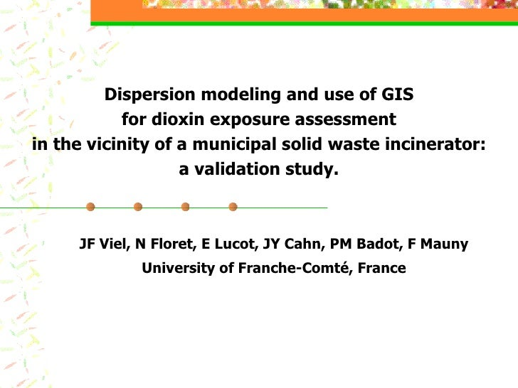 Dispersion modeling and use of GIS for dioxin exposure assessment in the vicinity of a municipal solid waste incinerator: ...