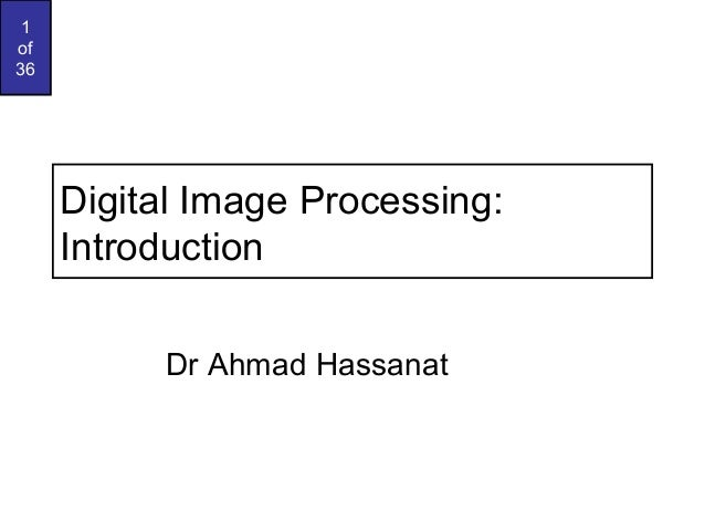 1 of 36  Digital Image Processing: Introduction Dr Ahmad Hassanat