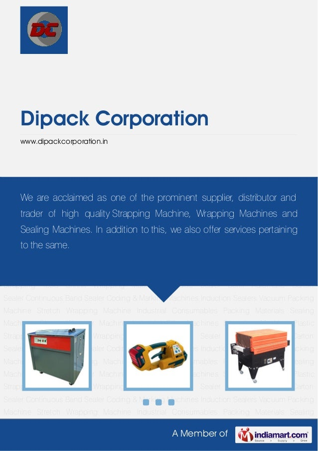 A Member ofDipack Corporationwww.dipackcorporation.inStrapping Machine Plastic Strapping Tools Shrink Wrapping Machine Imp...
