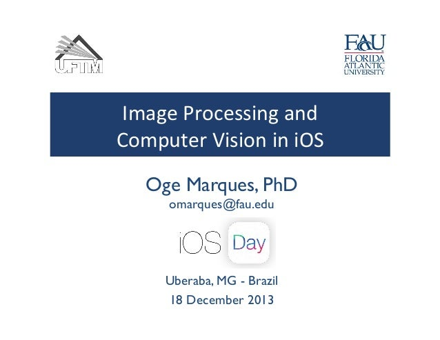 Image  Processing  and     Computer  Vision  in  iOS   Oge Marques, PhD