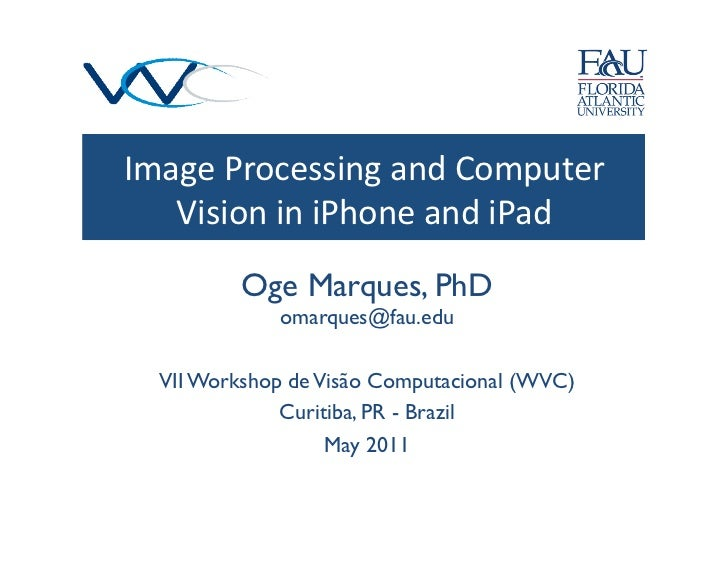 Image Processing and Computer    Vision in iPhone and iPad            Oge Marques, PhD               oma...