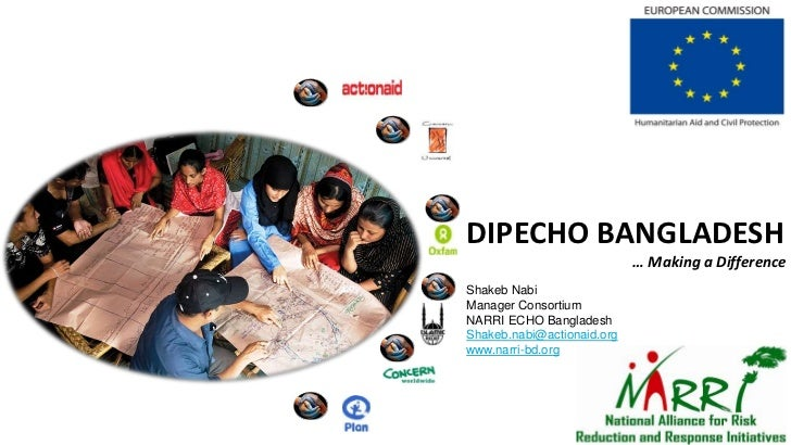 DIPECHO BANGLADESH                            … Making a DifferenceShakeb NabiManager ConsortiumNARRI ECHO BangladeshShake...