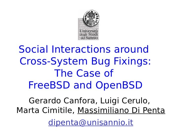 Social Interactions aroundCross-System Bug Fixings:        The Case of  FreeBSD and OpenBSD  Gerardo Canfora, Luigi Cerulo...