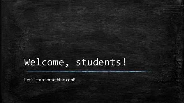 Welcome, students! Let's learn something cool!