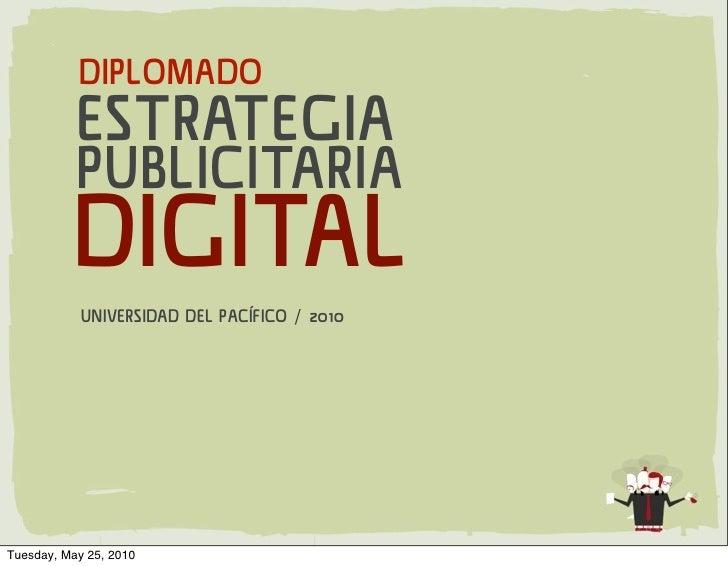 DIPLOMADO            ESTRATEGIA            PUBLICITARIA           DIGITAL             UNIVERSIDAD DEL PACÍFICO / 2010     ...