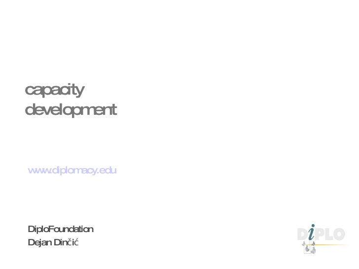 capacity development www.diplomacy.edu DiploFoundation Dejan Din č i ć
