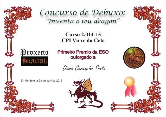 """Concurso de Debuxo: """"Inventa o teu dragón"""" En Monfero, a 23 de abril de 2015 Curso 2.014-15 CPI Virxe da Cela Primeiro Pre..."""