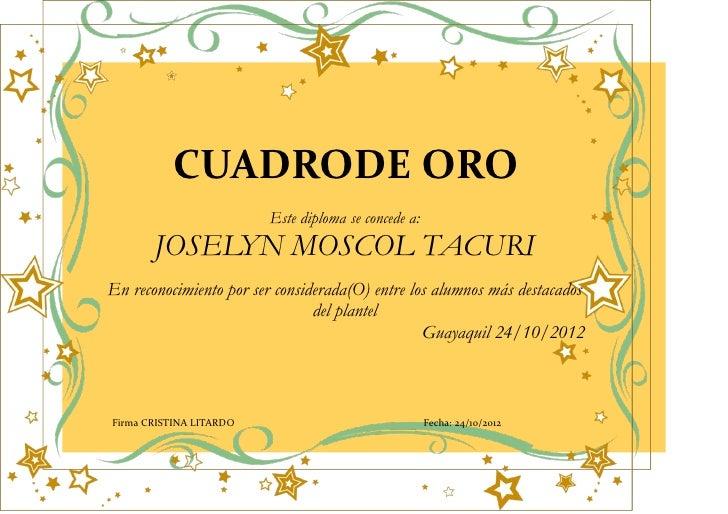 CUADRODE ORO                         Este diploma se concede a:       JOSELYN MOSCOL TACURIEn reconocimiento por ser consi...