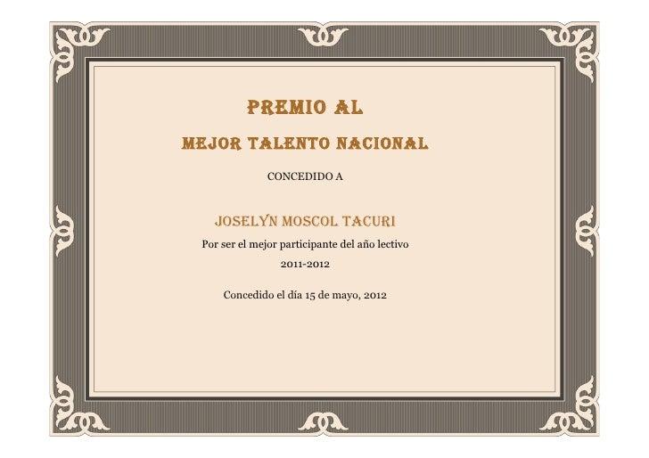 PREMIO ALMEJOR TALENTO NACIONAL               CONCEDIDO A   JOSELYN MOSCOL TACURI Por ser el mejor participante del año le...