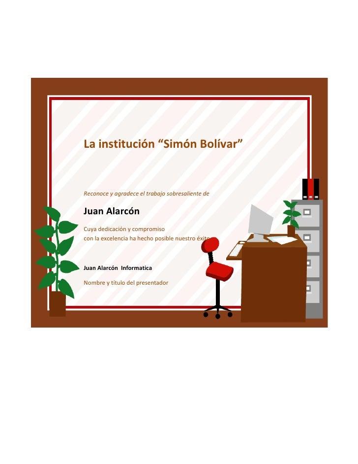 """La institución """"Simón Bolívar""""Reconoce y agradece el trabajo sobresaliente deJuan AlarcónCuya dedicación y compromisocon l..."""