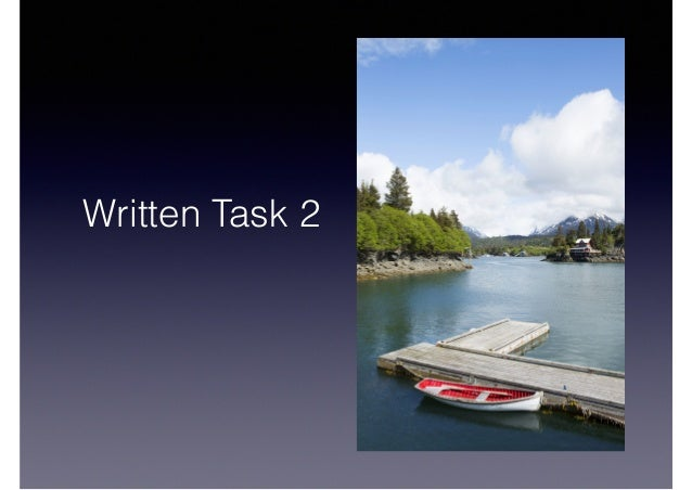 written task Sample candidate writing scripts and examiner comments both the academic  and general training writing modules consist of two tasks, task 1 and task 2.