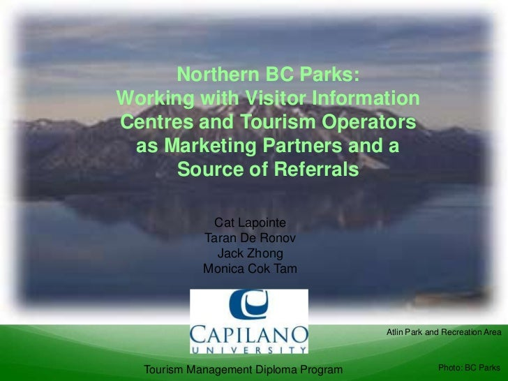 Northern BC Parks:Working with Visitor InformationCentres and Tourism Operators as Marketing Partners and a      Source of...