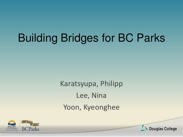 Building Bridges for BC Parks        Karatsyupa, Philipp             Lee, Nina         Yoon, Kyeonghee