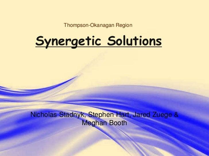 Thompson-Okanagan Region Synergetic SolutionsNicholas Stadnyk, Stephen Hart, Jared Zuege &               Meghan Booth     ...