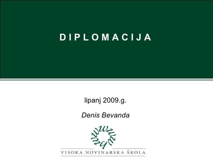 D I P L O M A C I J A  lipanj 2009.g.  Denis Bevanda