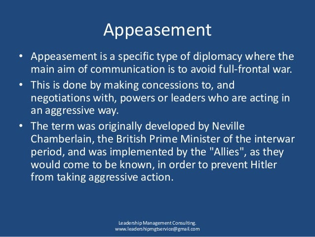 was appeasement a mistake For a long time, americans have been branded as isolationists guilty of appeasement when they question the wisdom of starting or entering another foreign war the terms isolationist and appeasement are used to link today's noninterventionists to the political leaders who, during the 1930s, did nothing to stop hitler early on, when that.