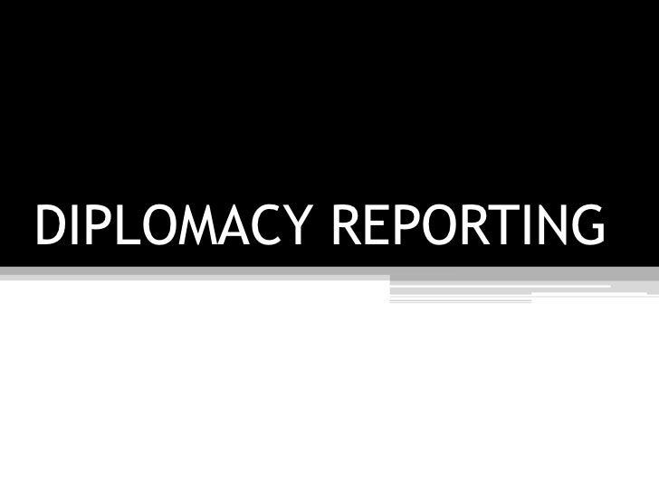 DIPLOMACY REPORTING