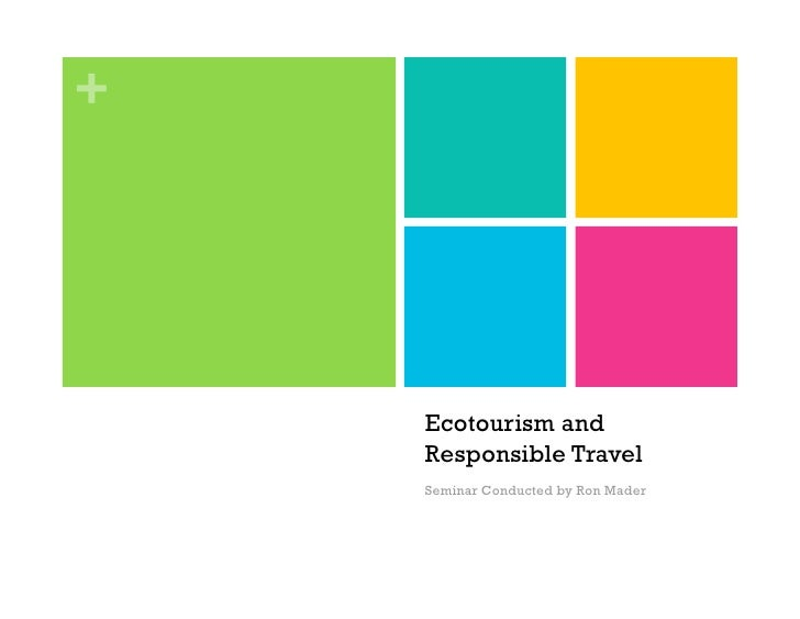 +         Ecotourism and     Responsible Travel     Seminar Conducted by Ron Mader