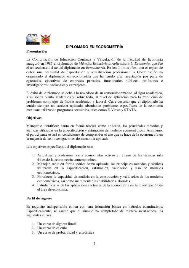 1 DIPLOMADO EN ECONOMETRÍA Presentación La Coordinación de Educación Continua y Vinculación de la Facultad de Economía ina...
