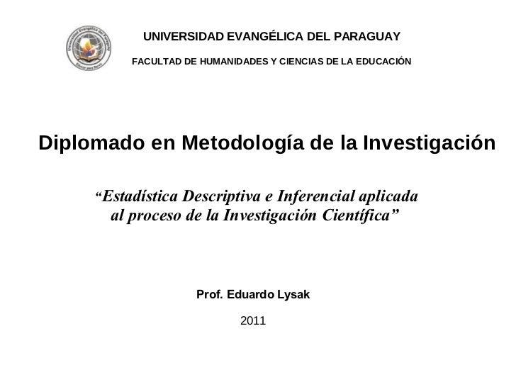 Diplomado en Metodología de la Investigación UNIVERSIDAD EVANGÉLICA DEL PARAGUAY FACULTAD DE HUMANIDADES Y CIENCIAS DE LA ...