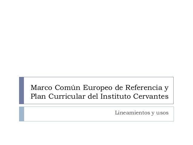 Marco Común Europeo de Referencia y Plan Curricular del Instituto Cervantes Lineamientos y usos
