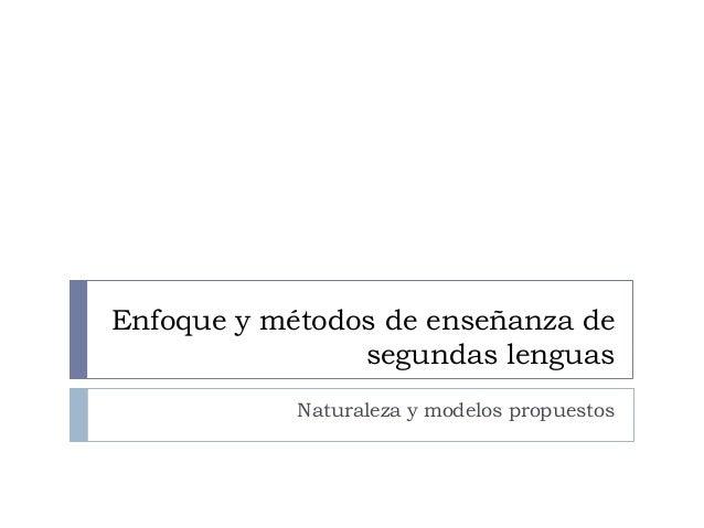 Enfoque y métodos de enseñanza de segundas lenguas Naturaleza y modelos propuestos