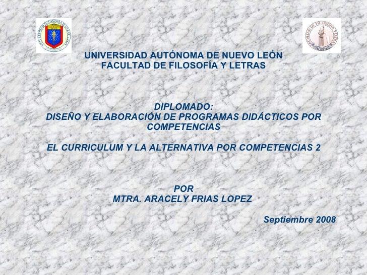 UNIVERSIDAD AUTÓNOMA DE NUEVO LEÓN FACULTAD DE FILOSOFÍA Y LETRAS DIPLOMADO:  DISEÑO Y ELABORACIÓN DE PROGRAMAS DIDÁCTICOS...
