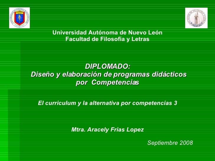 Universidad Autónoma de Nuevo León Facultad de Filosofía y Letras DIPLOMADO:  Diseño y elaboración de programas didáctic...