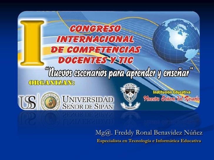Mg@. Freddy Ronal Benavidez Núñez<br />Especialista en Tecnología e Informática Educativa<br />