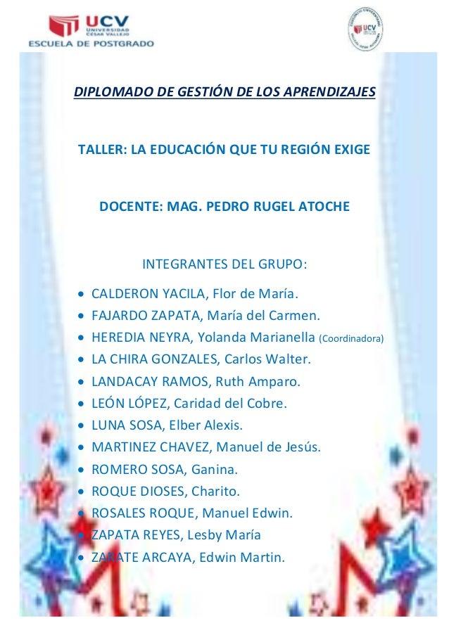 DIPLOMADO DE GESTIÓN DE LOS APRENDIZAJES  TALLER: LA EDUCACIÓN QUE TU REGIÓN EXIGE  DOCENTE: MAG. PEDRO RUGEL ATOCHE  INTE...