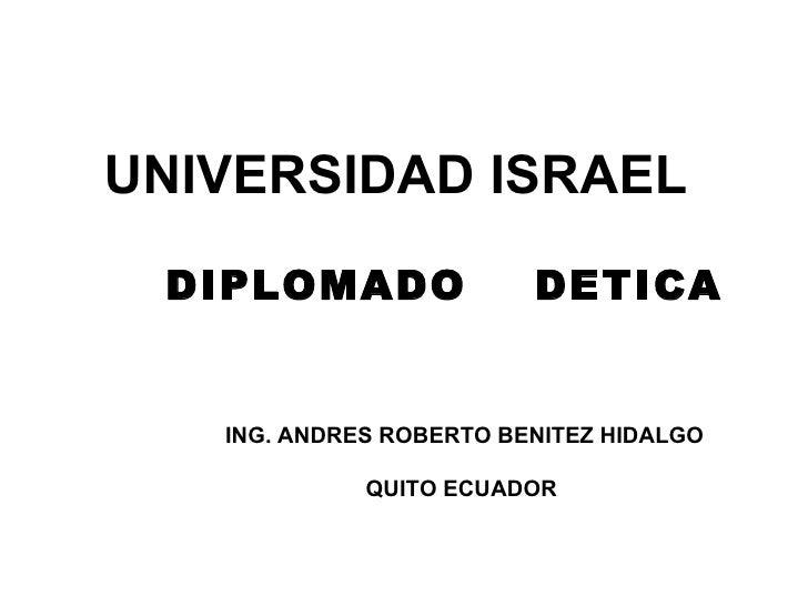DIPLOMADO  DETICA  UNIVERSIDAD ISRAEL   ING. ANDRES ROBERTO BENITEZ HIDALGO QUITO ECUADOR