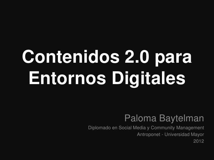 Contenidos 2.0 para Entornos Digitales                      Paloma Baytelman       Diplomado en Social Media y Community M...