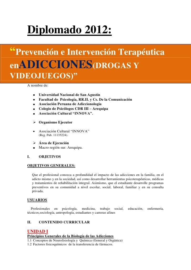 """Diplomado 2012:""""Prevención e Intervención TerapéuticaenADICCIONES(DROGAS YVIDEOJUEGOS)""""    A nombre de:              Unive..."""