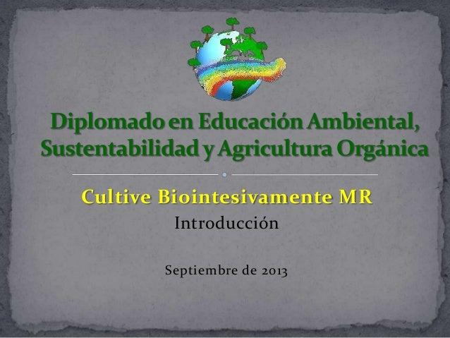 Cultive Biointesivamente MR Introducción Septiembre de 2013