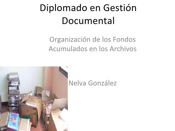 Diplomado en Gestión Documental Organización de los Fondos Acumulados en los Archivos Nelva González