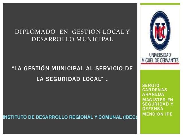 """DIPLOMADO EN GESTION LOCAL Y        DESARROLLO MUNICIPAL   """"LA GESTIÓN MUNICIPAL AL SERVICIO DE            LA SEGURIDAD LO..."""