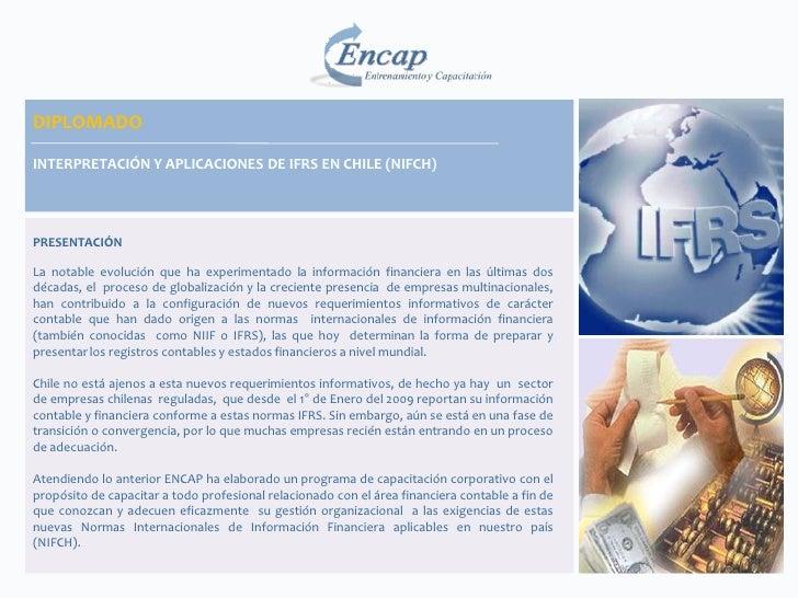 DIPLOMADOINTERPRETACIÓN Y APLICACIONES DE IFRS EN CHILE (NIFCH)PRESENTACIÓNLa notable evolución que ha experimentado la in...