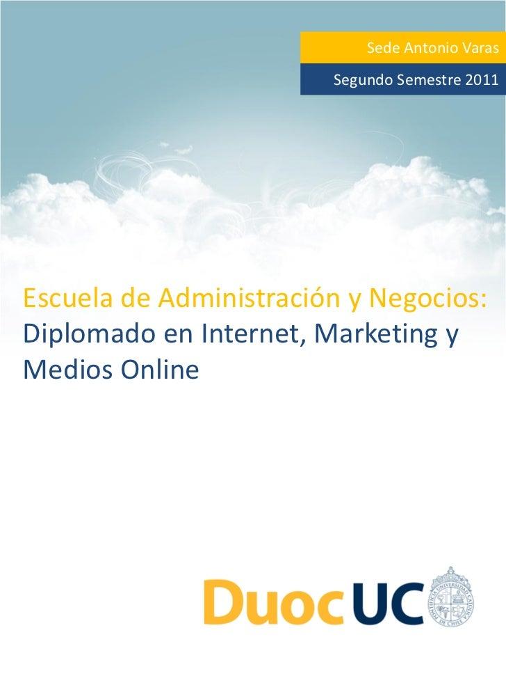Sede Antonio Varas                        Segundo Semestre 2011Escuela de Administración y Negocios:Diplomado en Internet,...