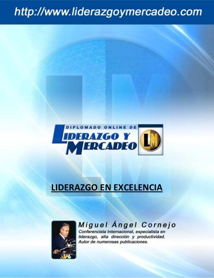 Liderazgo en Excelencia         [Curso Digital de Liderazgo y Mercadeo]            Miguel Ángel Cornejo          LIDERAZGO...