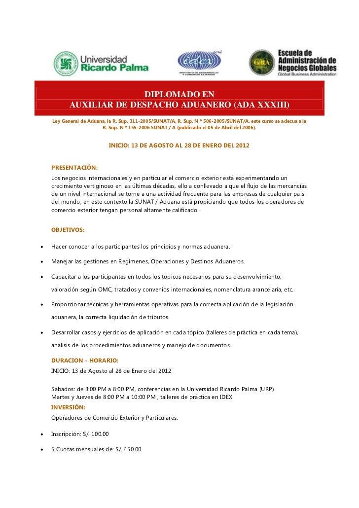 DIPLOMADO EN           AUXILIAR DE DESPACHO ADUANERO (ADA XXXIII)    Ley General de Aduana, la R. Sup. 311-2005/SUNAT/A, R...
