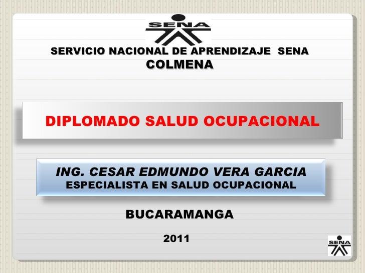 SERVICIO NACIONAL DE APRENDIZAJE SENA             COLMENADIPLOMADO SALUD OCUPACIONAL ING. CESAR EDMUNDO VERA GARCIA  ESPEC...