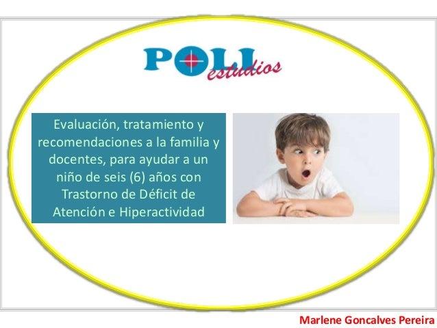 Evaluación, tratamiento y recomendaciones a la familia y docentes, para ayudar a un niño de seis (6) años con Trastorno de...