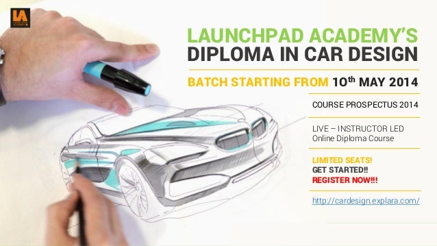 DIPLOMA IN CAR DESIGN COURSE PROSPECTUS 2014 LIVE – INSTRUCTOR LED Online Diploma Course LIMITED SEATS! GET STARTED!! REGI...
