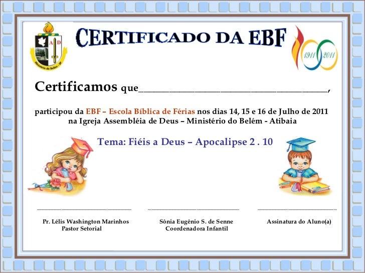 CERTIFICADO DA EBF Certificamos  que_____________________________________, participou da  EBF – Escola Bíblica de Férias  ...