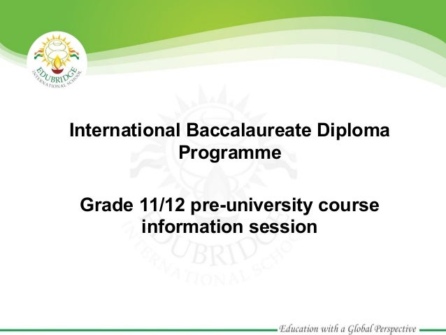 International Baccalaureate Diploma Programme Grade 11/12 pre-university course information session