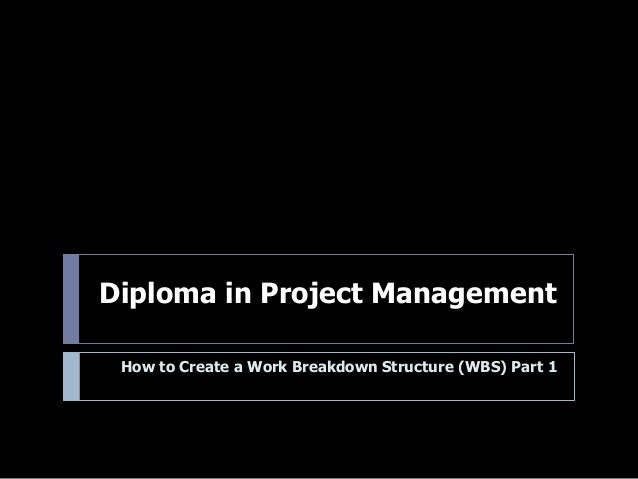 Diploma in Project Management How to Create a Work Breakdown Structure (WBS) Part 1