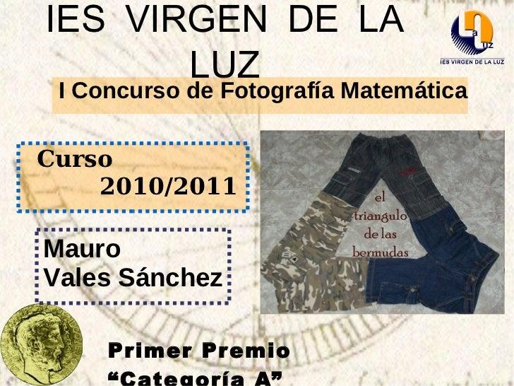 IES VIRGEN DE LA LUZ <ul>I Concurso de Fotografía Matemática </ul><ul><li>Curso