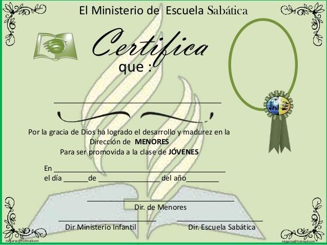 El Ministerio de Escuela Sabática                                  Certifica                                   que :      ...