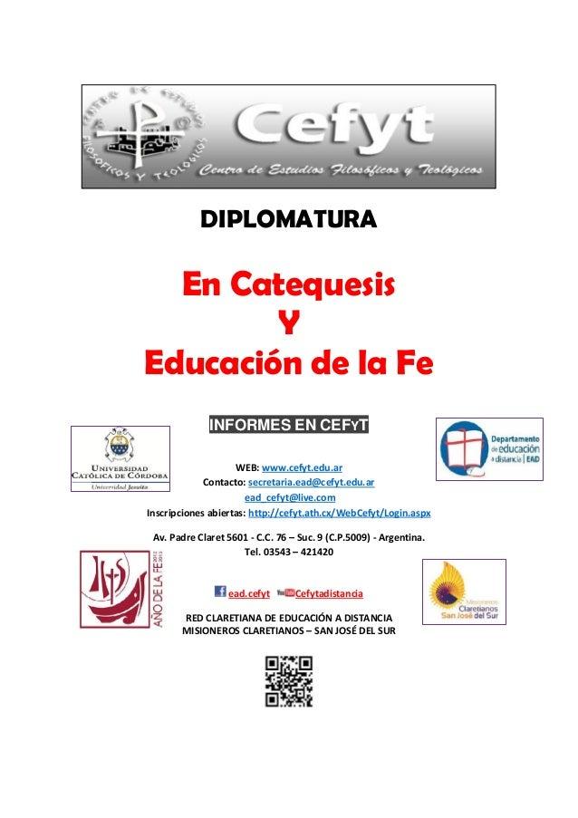 DIPLOMATURA  En Catequesis        YEducación de la Fe              INFORMES EN CEFYT                    WEB: www.cefyt.edu...